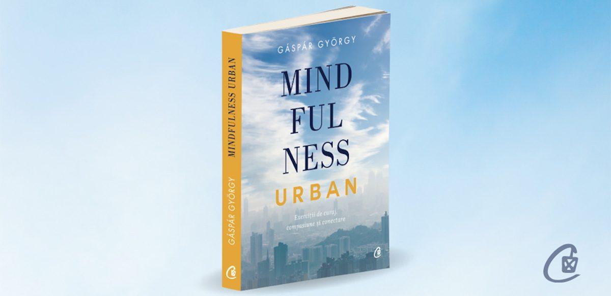 """""""Mindfulness Urban"""" De Gáspár György: învață Cum Să Descoperi Fericirea"""