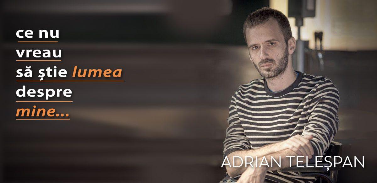 Adrian Teleșpan – Ce Nu Vreau Să știe Lumea Despre Mine