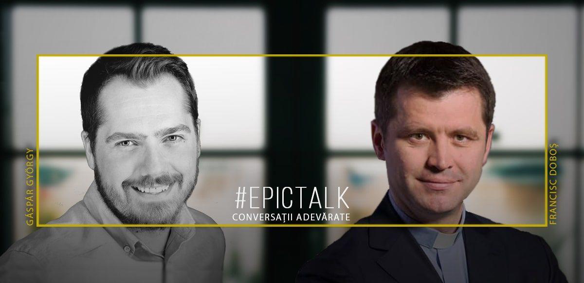 #EpicTalk Cu Francisc Doboș – Credința înseamnă Relație