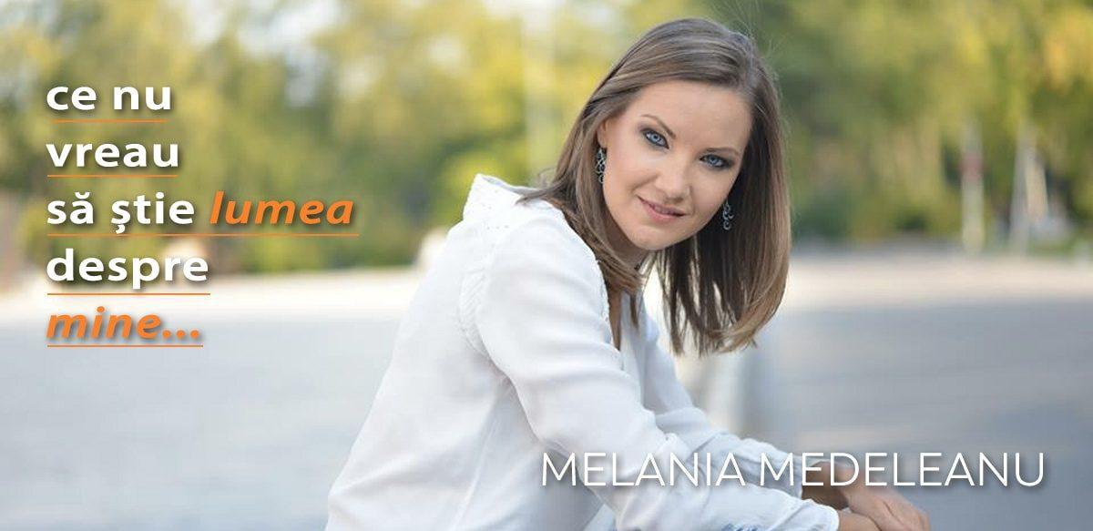 Melania Medeleanu – Ce Nu Vreau Să știe Lumea Despre Mine
