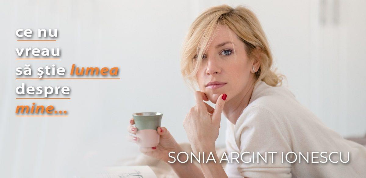Sonia Argint Ionescu – Ce Nu Vreau Să știe Lumea Despre Mine