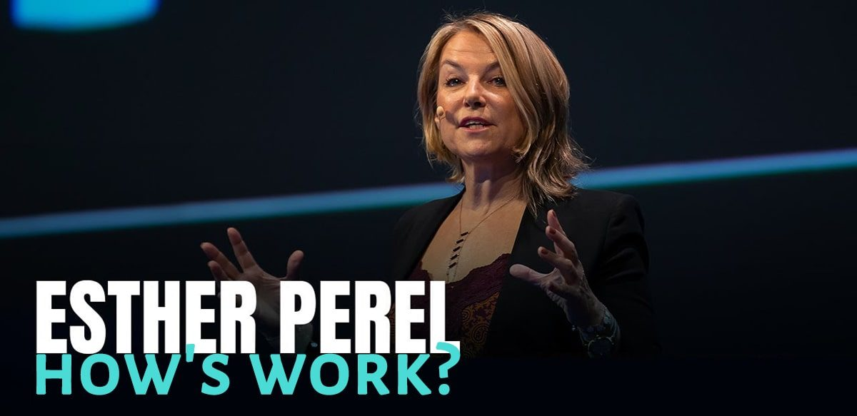"""How's Work?"" Cu Esther Perel – Un Podcast Despre Relații și Viață"